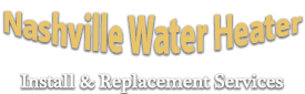 Nashville Water Heater Install & Replacement Services